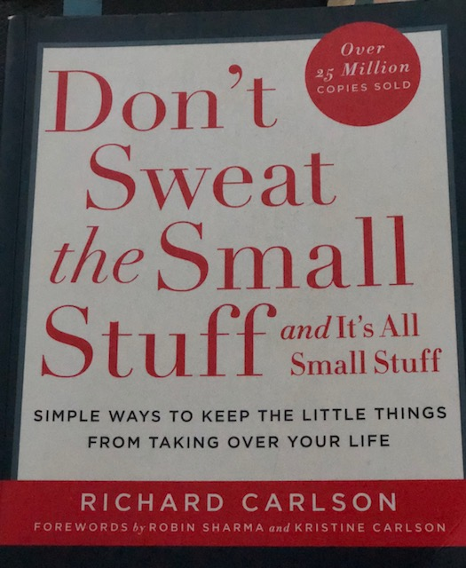 Don't Sweat the Small Stuff and its all Small Stuff; by Richard Carlson, Phd (BookReview!)