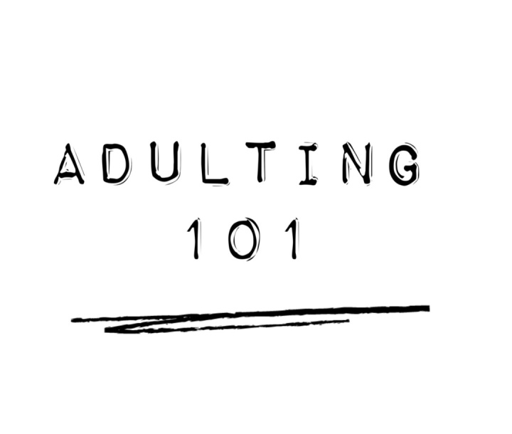 Adulting 101: What Growing Up Is Teaching Me
